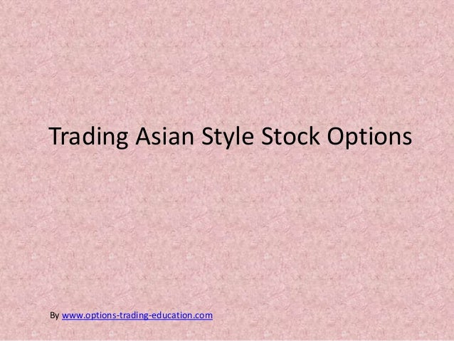 Trading Asian Style Stock OptionsBy www.options-trading-education.com