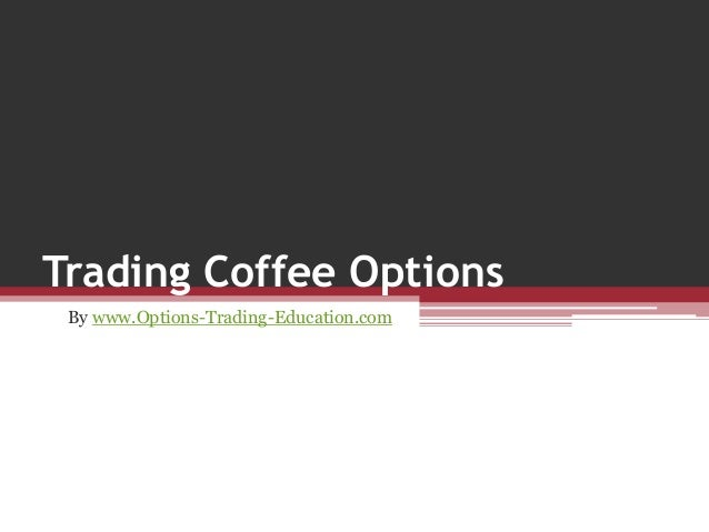 Trading Coffee Options By www.Options-Trading-Education.com