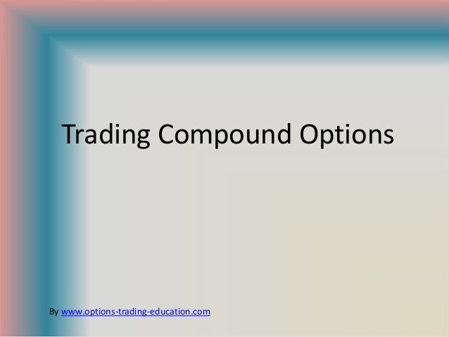 Trading Compound OptionsBy www.options-trading-education.com