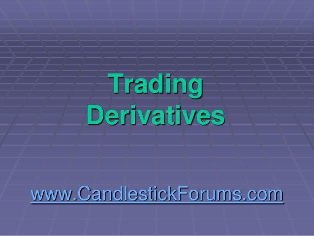 www.CandlestickForums.com Trading Derivatives