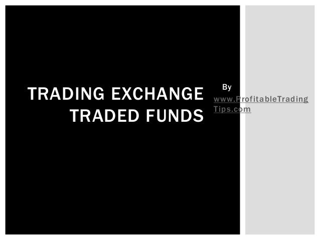 Bywww.ProfitableTradingTips.comTRADING EXCHANGETRADED FUNDS