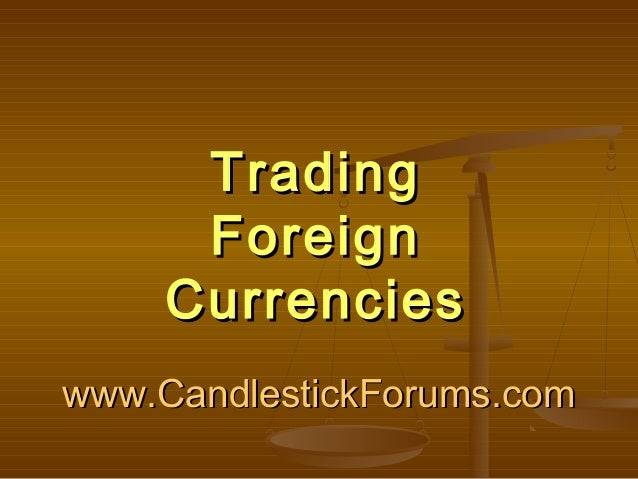 www.CandlestickForums.comwww.CandlestickForums.com TradingTrading ForeignForeign CurrenciesCurrencies