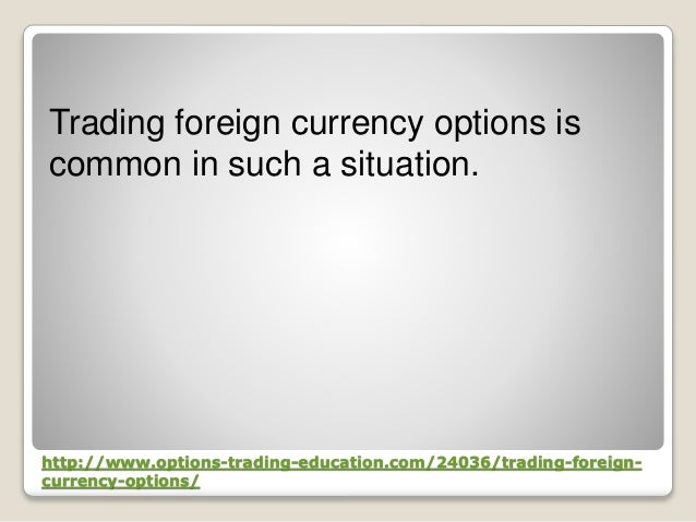 Trading foreign currency options