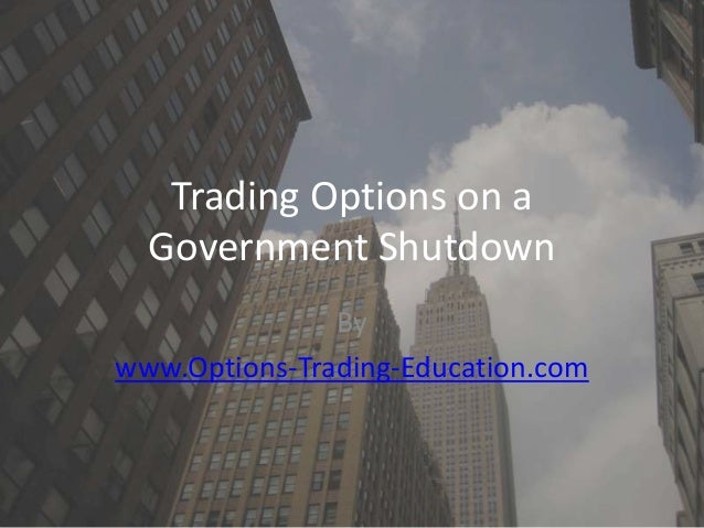 Trading Options on a Government Shutdown By www.Options-Trading-Education.com