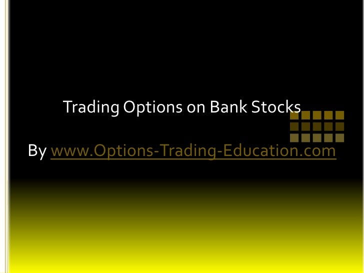 Trading Options on Bank StocksBy www.Options-Trading-Education.com