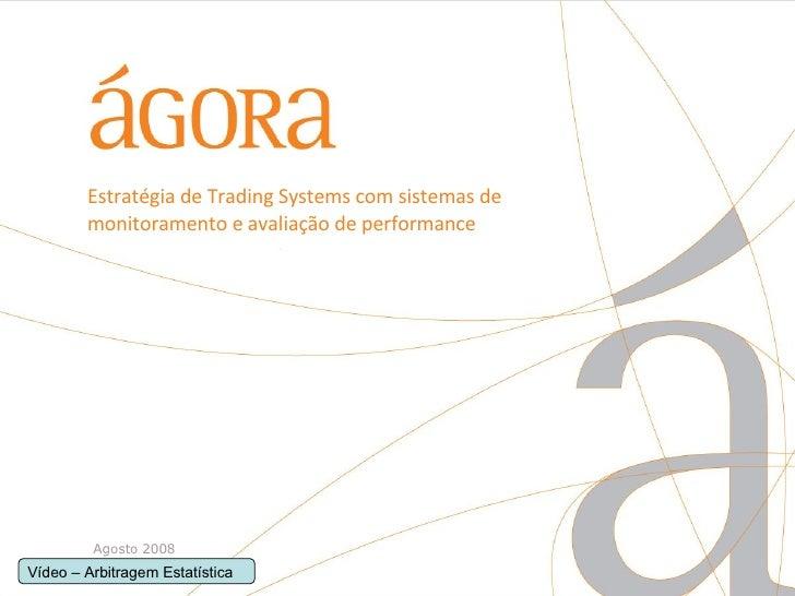 Estratégia de Trading Systems com sistemas de monitoramento e avaliação de performance Agosto 2008 Vídeo – Arbitragem Esta...