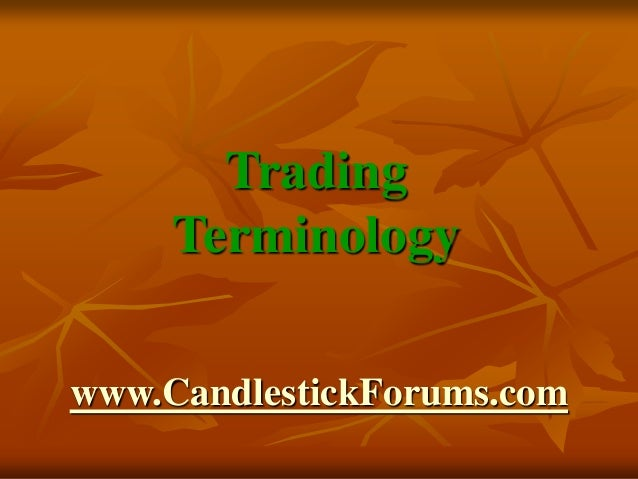 www.CandlestickForums.com Trading Terminology