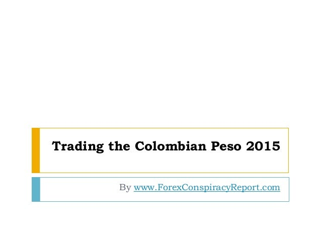Trading the Colombian Peso 2015 By www.ForexConspiracyReport.com