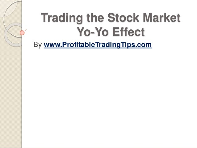 Trading the Stock Market Yo-Yo Effect By www.ProfitableTradingTips.com