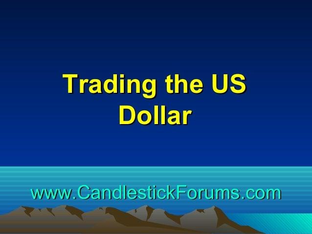 www.CandlestickForums.comwww.CandlestickForums.com Trading the USTrading the US DollarDollar