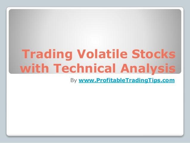 Trading Volatile Stocks with Technical Analysis By www.ProfitableTradingTips.com
