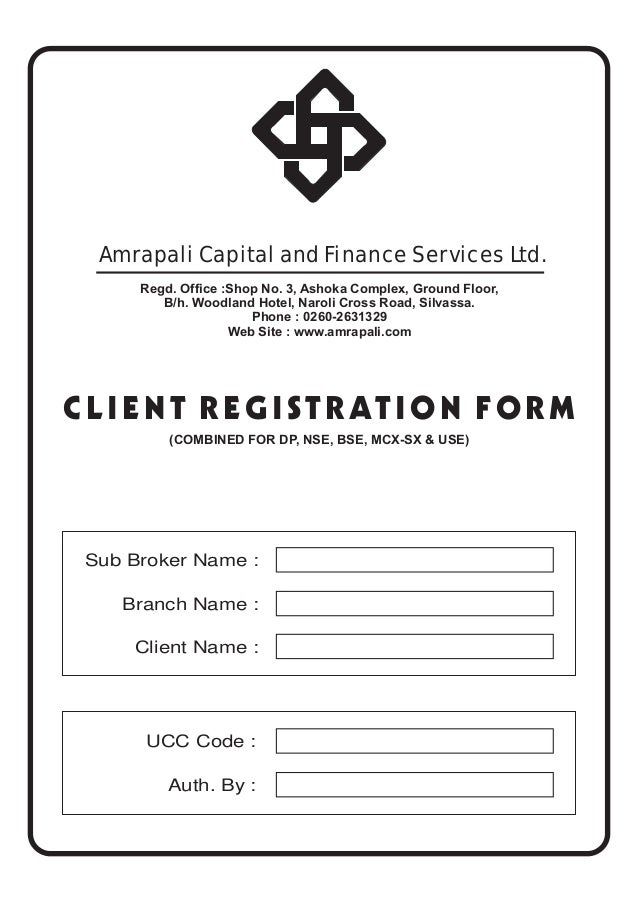 Amrapali Capital and Finance Services Ltd. CLIENT REGISTRATION FORM Sub Broker Name : Branch Name : Client Name : Regd. Of...