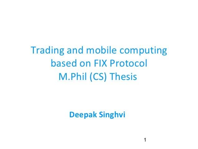 Trading and mobile computing    based on FIX Protocol      M.Phil (CS) Thesis       Deepak Singhvi                        1