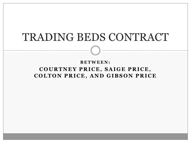 Between:<br />Courtney Price, Saige Price, Colton Price, and Gibson Price<br />TRADING BEDS CONTRACT<br />