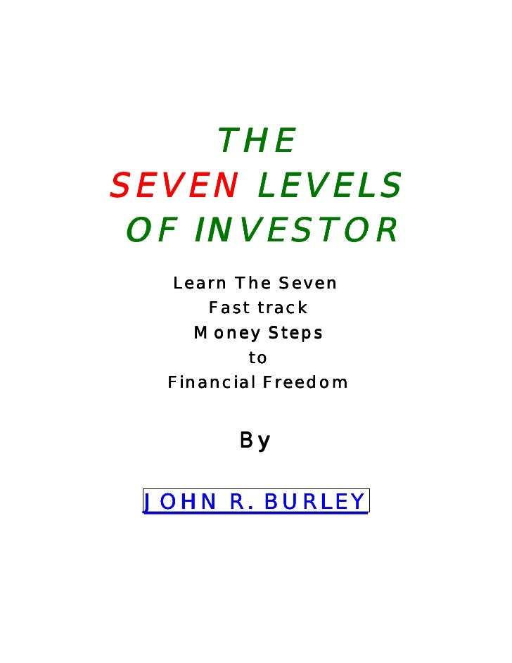 THESEVEN LEVELS OF INVESTOR  Learn The Seven      Fast track     Money Steps          to  Financial Freedom        By JOHN...