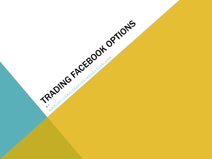 IN LIGHT OF THE UPCOMING FACEBOOKIPO WE ADD THIS DISCUSSION OFTRADING FACEBOOK OPTIONS TO OURPREVIOUS MUSINGS ON GM OPTION...