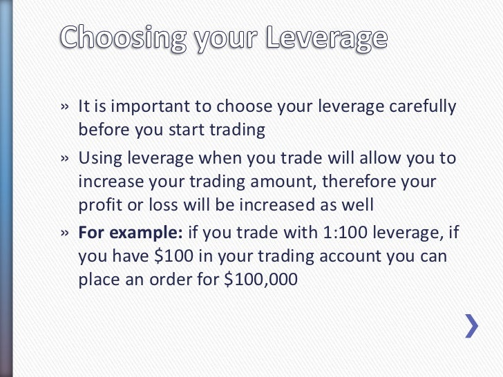 » It is important to choose your leverage carefully  before you start trading» Using leverage when you trade will allow yo...