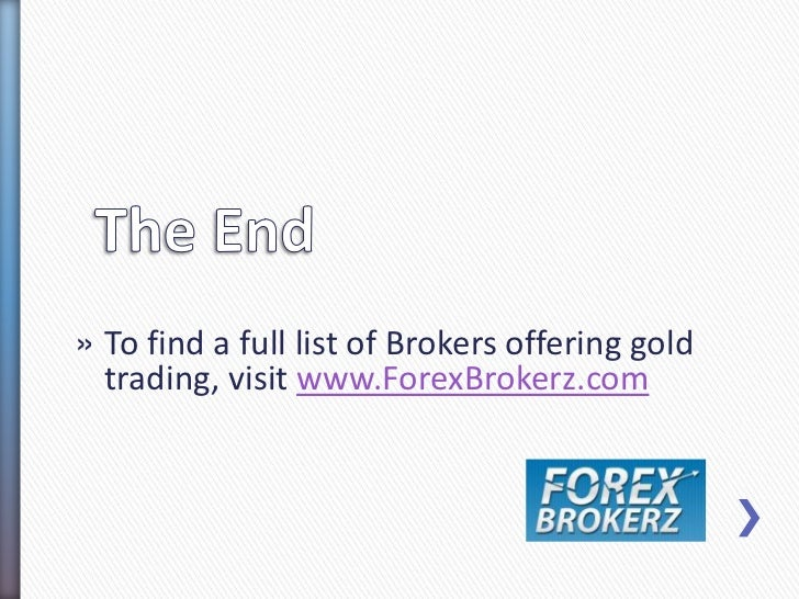 » To find a full list of Brokers offering gold  trading, visit www.ForexBrokerz.com