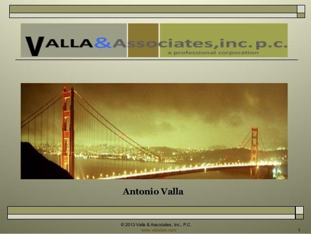 Antonio Valla  © 2013 Valla & Associates, Inc., P.C. www.vallalaw.com  1