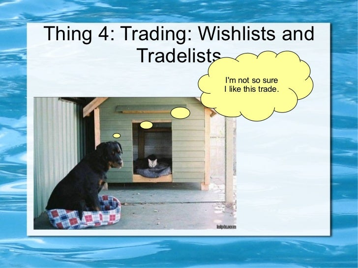 Thing 4: Trading: Wishlists and Tradelists I'm not so sure I like this trade.