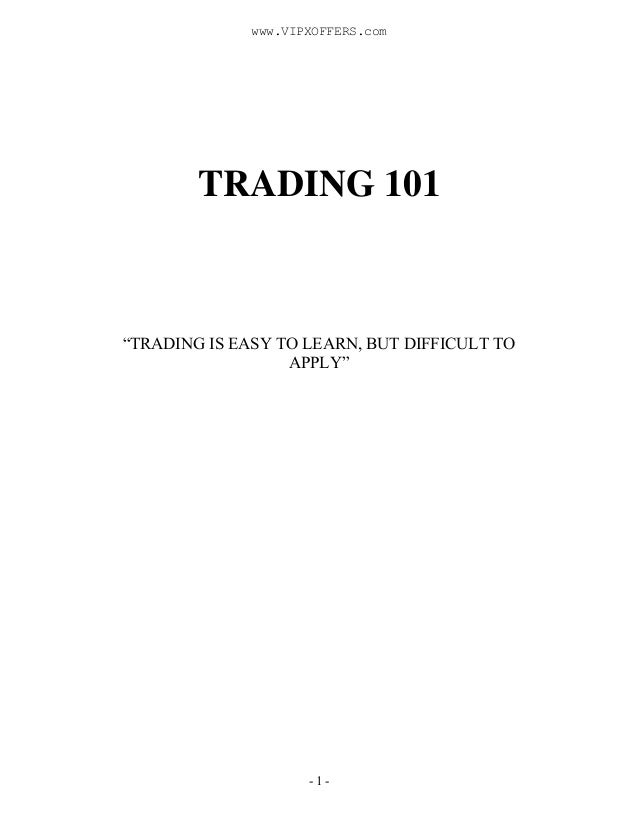 "- 1 -TRADING 101""TRADING IS EASY TO LEARN, BUT DIFFICULT TOAPPLY""www.VIPXOFFERS.com"