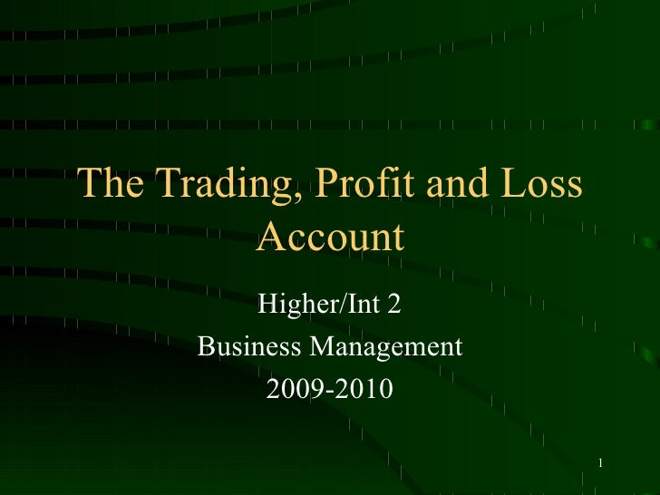 The Trading, Profit and Loss Account Higher/Int 2 Business Management 2009-2010