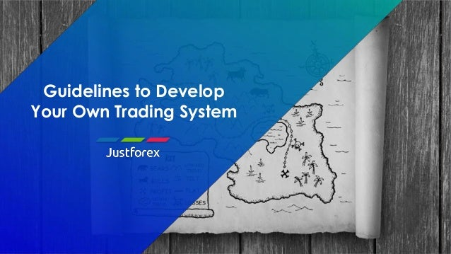 Guidelines to Develop Your Own Trading System