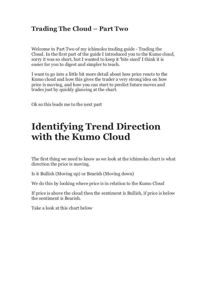 Trading The Cloud – Part TwoWelcome to Part Two of my ichimoku trading guide - Trading theCloud. In the first part of the ...