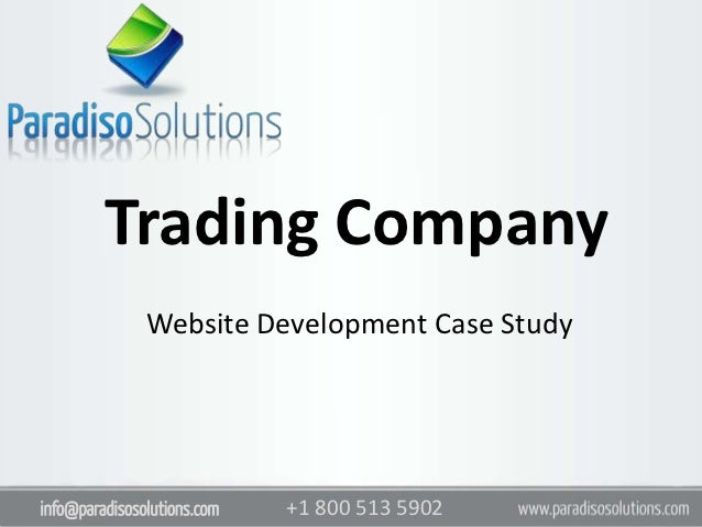 Trading Company               Website Development Case Studyinfo@paradisosolutions.com   +1 800 513 5902