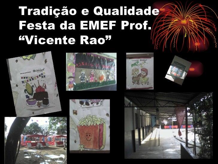"""Tradição e Qualidade Festa da EMEF Prof. """"Vicente Rao"""""""