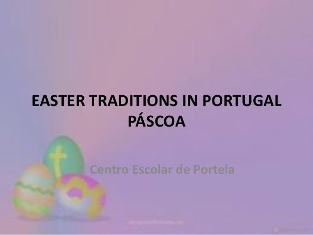 EASTER TRADITIONS IN PORTUGAL           PÁSCOA      Centro Escolar de Portela