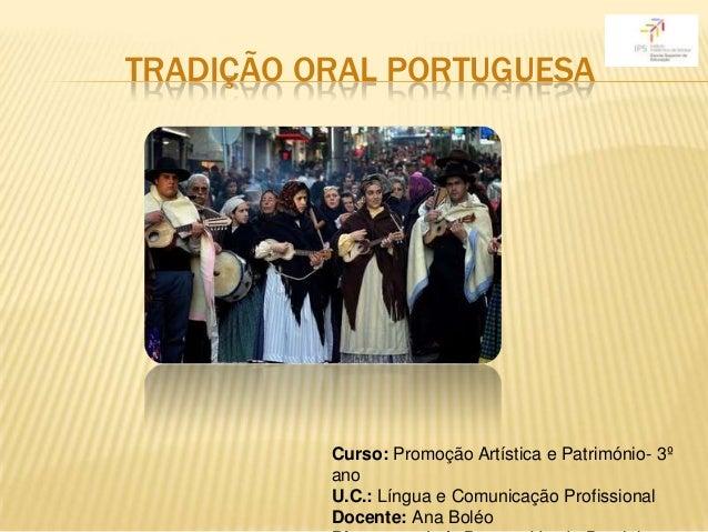 TRADIÇÃO ORAL PORTUGUESA          Curso: Promoção Artística e Património- 3º          ano          U.C.: Língua e Comunica...