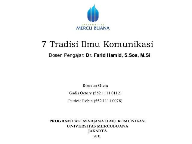 7 Tradisi Ilmu Komunikasi Dosen Pengajar: Dr. Farid Hamid, S.Sos, M.Si                Disusun Oleh:         Gadis Octory (...
