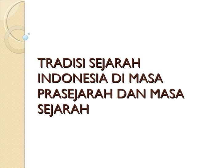 TRADISI SEJARAH INDONESIA DI MASA PRASEJARAH DAN MASA SEJARAH
