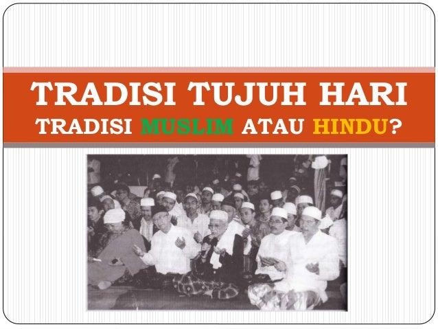 TRADISI TUJUH HARI TRADISI MUSLIM ATAU HINDU?