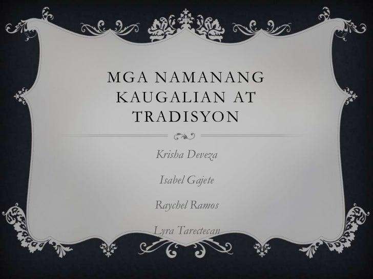 Mganamanangkaugalian at tradisyon<br />KrishaDeveza<br />Isabel Gajete<br />Raychel Ramos<br />LyraTarectecan<br />