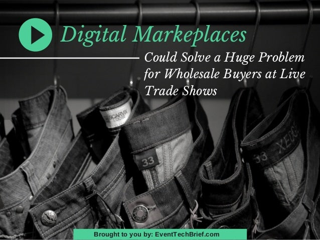 Digital Markeplaces Could Solve a Huge Problem for Wholesale Buyers at Live Trade Shows Brought to you by: EventTechBrief....