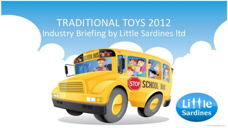 TRADITIONAL TOYS 2012Industry Briefing by Little Sardines ltd