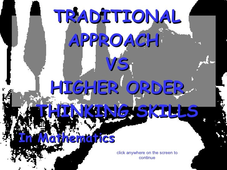 TRADITIONAL APPROACH  VS HIGHER ORDER THINKING SKILLS In Mathematics click anywhere on the screen to continue
