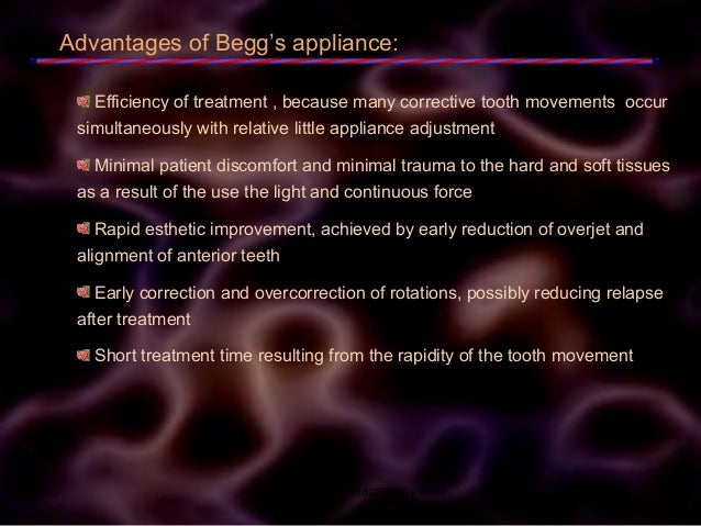 Advantages of Begg's appliance: Efficiency of treatment , because many corrective tooth movements occur simultaneously wit...