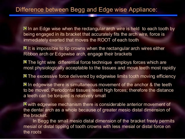Difference between Begg and Edge wise Appliance: In an Edge wise when the rectangular arch wire is held to each tooth by b...