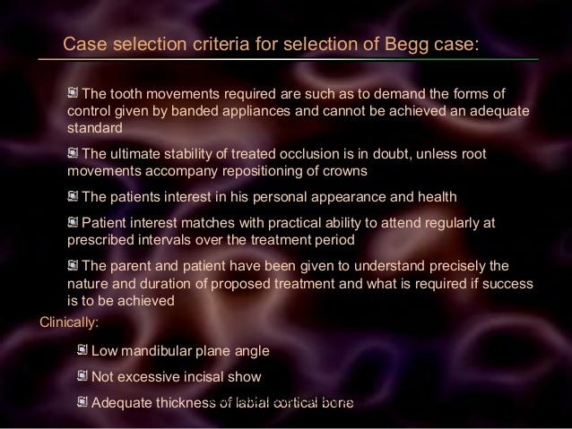 Case selection criteria for selection of Begg case: The tooth movements required are such as to demand the forms of contro...