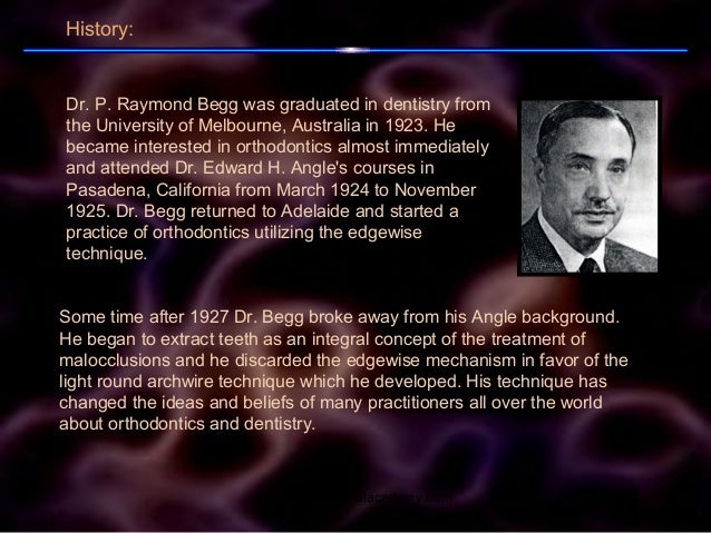 Dr. P. Raymond Begg was graduated in dentistry from the University of Melbourne, Australia in 1923. He became interested i...