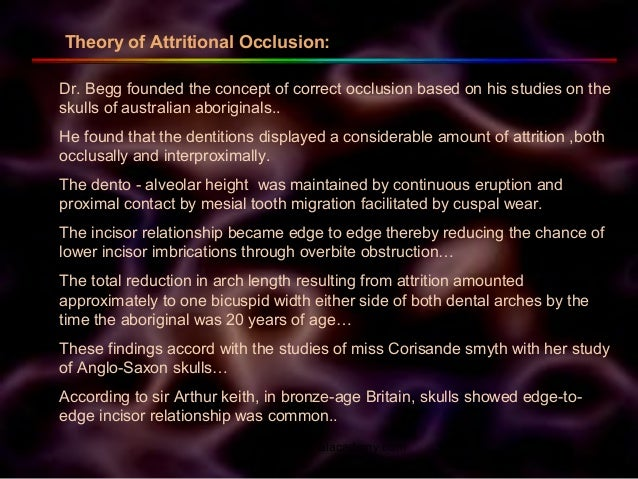 Dr. Begg founded the concept of correct occlusion based on his studies on the skulls of australian aboriginals.. He found ...