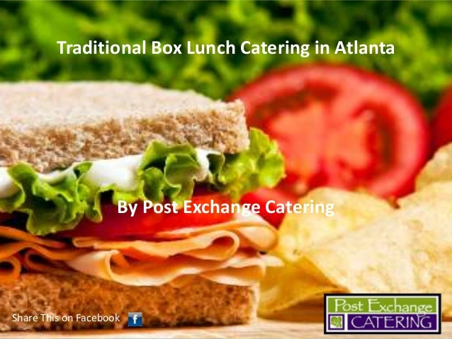 Traditional Box Lunch Catering in Atlanta  By Post Exchange Catering  Share This on Facebook
