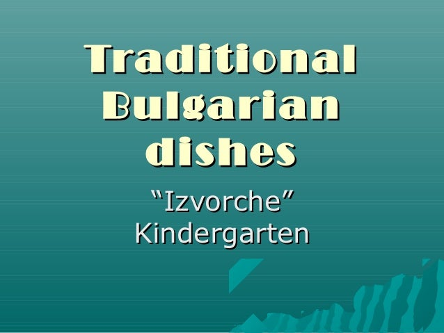 "TraditionalTraditional BulgarianBulgarian dishesdishes """"Izvorche""Izvorche"" KindergartenKindergarten"