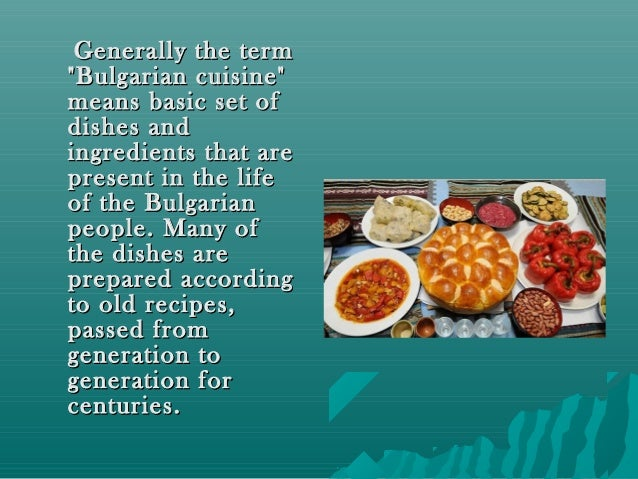 """Generally the termGenerally the term """"Bulgarian cuisine""""""""Bulgarian cuisine"""" means basic set ofmeans basic set of dishes an..."""