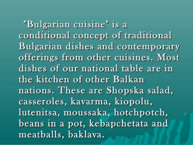 """""""Bulgarian cuisine"""" is a""""Bulgarian cuisine"""" is a conditional concept of traditionalconditional concept of traditional Bulg..."""
