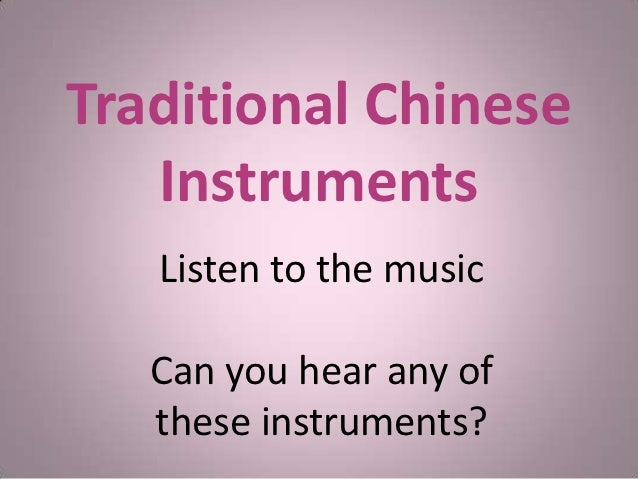 Traditional Chinese   Instruments   Listen to the music   Can you hear any of   these instruments?