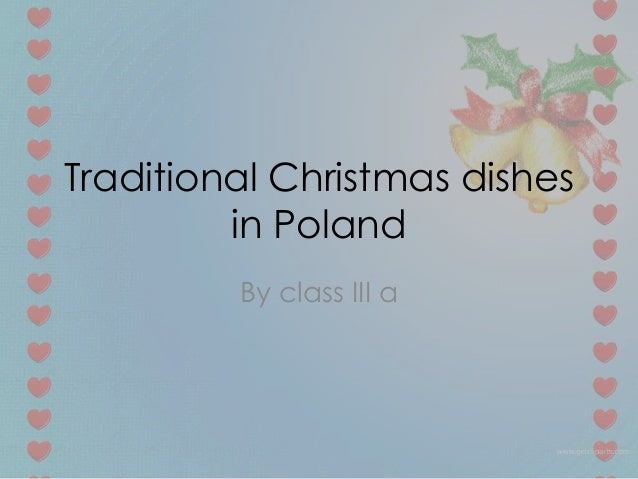 Traditional Christmas dishes         in Poland         By class III a